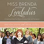 Miss Brenda and the Loveladies: A Heartwarming True Story of Grace, God, and Gumption | Brenda Spahn,Irene Zutell