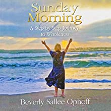 Sunday Morning: A Step by Step Journey to Wholeness Audiobook by Beverly Sallee Ophoff Narrated by Beverly Sallee Ophoff