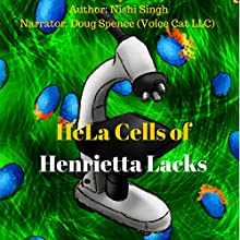 HeLa Cells of Henrietta Lacks (       UNABRIDGED) by Nishi Singh Narrated by  Voice Cat LLC by Doug Spence