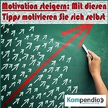 Motivation steigern: Mit diesen Tipps motivieren Sie sich selbst Hörbuch von Alessandro Dallmann Gesprochen von: Michael Freio Haas