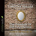 The Freedom of Self-Forgetfulness: The Path to True Christian Joy (       UNABRIDGED) by Timothy Keller Narrated by Grover Gardner