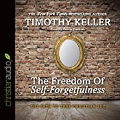 The Freedom of Self-Forgetfulness: The Path to True Christian Joy | [Timothy Keller]