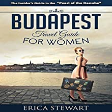 Budapest Travel Guide for Women | Livre audio Auteur(s) : Erica Stewart Narrateur(s) : D Gaunt