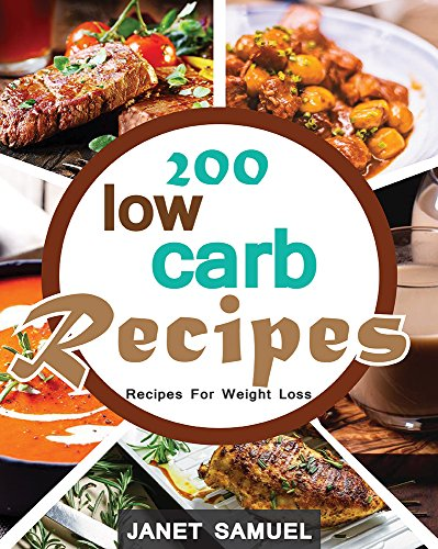 Low Carb: Low Carb: 200 Quick & Easy Low Carb Recipes For Weight Loss. 200 Days of Low Carb Recipes (Low Carb, Low Carb Cookbook, Low Carb Diet, Low Carb ... Carb Slow Cooker Recipes, Low Carb Livin) by Janet Samuel