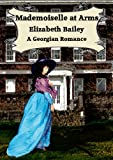 Mademoiselle At Arms: A Georgian Romance (English Edition)