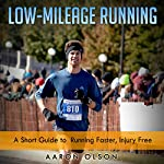 Low-Mileage Running: A Short Guide to Running Faster, Injury-Free | Aaron Olson