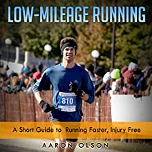 Low-Mileage Running: A Short Guide to Running Faster, Injury-Free | Livre audio Auteur(s) : Aaron Olson Narrateur(s) : Aaron Olson