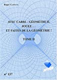 Avec Cabri-Gomtrie II, jouez... et fates de la gomtrie ! : Tome 2