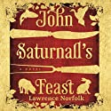 John Saturnall's Feast (       UNABRIDGED) by Lawrence Norfolk Narrated by Alex Bloch