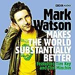 Mark Watson Makes the World Substantially Better   Mark Watson