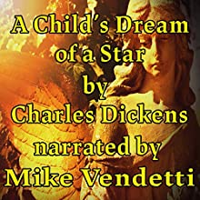 A Child's Dream of a Star Audiobook by Charles Dickens Narrated by Mike Vendetti