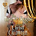The Love of a Rogue: The Heart of a Duke, Book 3 Audiobook by Christi Caldwell Narrated by Tim Campbell