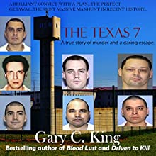 The Texas 7: A True Story of Murder and a Daring Escape Audiobook by Gary C. King Narrated by J. Scott Bennett