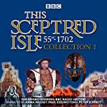 This Sceptred Isle: Collection 1: 55BC-1702: The Classic BBC Radio History | Christopher Lee