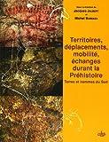 echange, troc Jacques Jaubert, Michel Barbaza, Collectif - Territoires, déplacements, mobilité, échanges durant la Préhistoire : Terres et hommes du Sud