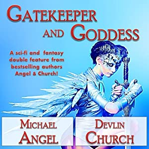 Gatekeeper and Goddess: A Sci-Fi and Fantasy Double Feature | [Michael Angel, Devlin Church]