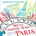 We'll Always Have Paris: A Mother/Daughter Memoir Audiobook by Jennifer Coburn Narrated by Kate McIntyre