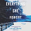 Everything She Forgot: A Novel Hörbuch von Lisa Ballantyne Gesprochen von: John Lee