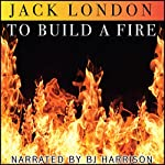To Build a Fire [Classic Tales Edition] | Jack London