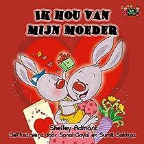 Ik Hou Van Mijn Moeder (dutch Childrens Books, Dutch Baby Book, Dutch Kids Books, Kinderboeken, Children's Books In Dutch) (dutch Bedtime Collection) (dutch Edition)