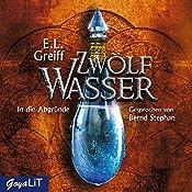 In die Abgründe (Zwölf Wasser 2) | E. L. Greiff
