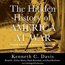 The Hidden History of America at War: Untold Tales From Yorktown to Fallujah (       UNABRIDGED) by Kenneth C. Davis Narrated by Arthur Morey, Mark Bramhall, Paul Boehmer, Kenneth C. Davis