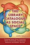 The library catalogue as social space : promoting patron driven collections, online communities, and enhanced reference and readers' services