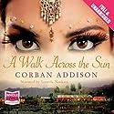 A Walk Across the Sun Hörbuch von Corban Addison Gesprochen von: Soneela Nankani