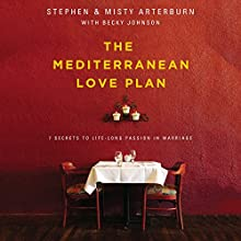 The Mediterranean Love Plan: 7 Secrets to Lifelong Passion in Marriage | Livre audio Auteur(s) : Stephen Arterburn, Misty Arterburn, Becky Johnson Narrateur(s) : Tom Parks