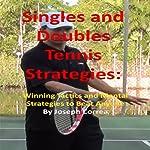 Singles and Doubles Tennis Strategies: Winning Tactics and Mental Strategies to Beat Anyone   Joseph Correa