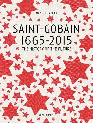 saint-gobain-1665-2015-the-history-of-the-futur-by-marie-de-laubier-1-apr-2015-library-binding