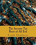 The Income Tax (Large Print Edition): Root of All Evil