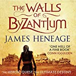 The Walls of Byzantium: The Mistra Chronicles, Book 1 | James Heneage
