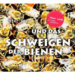 Peter Lundt und das Schweigen der Bienen (Peter Lundt 6) Hörspiel