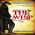 The Whip: Inspired by the story of Charley Parkhurst (       UNABRIDGED) by Karen Kondazian Narrated by Robin Weigert