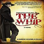 The Whip: Inspired by the story of Charley Parkhurst | Karen Kondazian