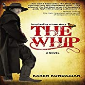The Whip: Inspired by the story of Charley Parkhurst | [Karen Kondazian]