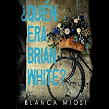 ¿Quién era Brian White? [Who Was Brian White?] Audiobook by Blanca Miosi Narrated by Juan Carlos Gutierrez Galvis