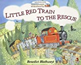 The Little Red Train to the Rescue Benedict Blathwayt