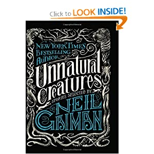 Unnatural Creatures: Stories Selected by Neil Gaiman by Neil Gaiman
