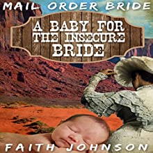Mail Order Bride: A Baby for the Insecure Bride: Frontier Babies and Brides Series, Book 4 Audiobook by Faith Johnson Narrated by Verity Chase