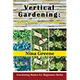 Vertical Gardening: More Garden In Less Space (Gardening Basics for Beginners Series)by Nina Greene