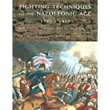 "Fighting Techniques of the Napoleonic Age 1792-1815: Equipment, Combat Skills, and Tacticsvon ""Robert B. Bruce"""