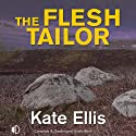The Flesh Tailor (       UNABRIDGED) by Kate Ellis Narrated by Peter Wickham