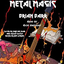 Metal Magic | Livre audio Auteur(s) : Brian Barr Narrateur(s) : Rick Gregory