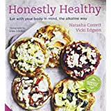 Honestly Healthy: Eat with your body in mind, the alkaline wayby Natasha Corrett