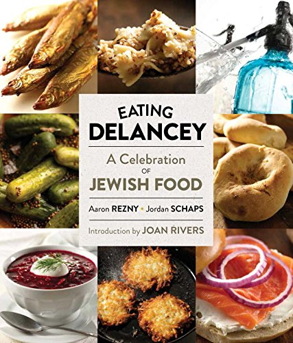 Eating Delancey: A Celebration of Jewish Food by Aaron Rezny, Jordan Schaps