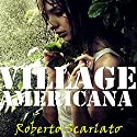 Village Americana Audiobook by Roberto Scarlato Narrated by Roberto Scarlato