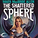 The Shattered Sphere: Hunted Earth, Book 2 (       UNABRIDGED) by Roger MacBride Allen Narrated by John Haag