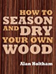 How to Season & Dry Your Own Wood